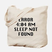 Error 4:04 AM Sleep Not Found Tote Bag