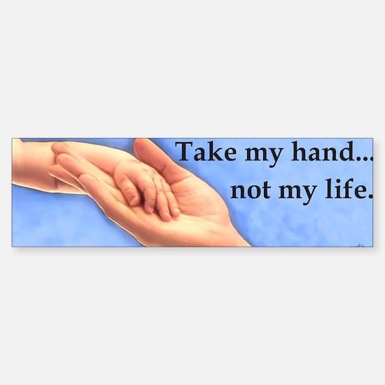Take my hand, not my life Bumper Bumper Bumper Sticker