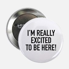 """I'm Really Excited To Be Here! 2.25"""" Button (100 p"""