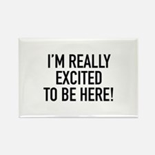 I'm Really Excited To Be Here! Rectangle Magnet (1
