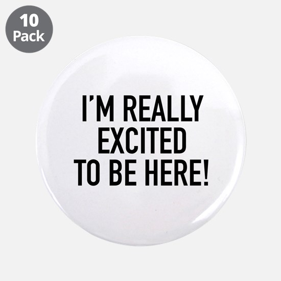"""I'm Really Excited To Be Here! 3.5"""" Button (10 pac"""