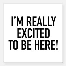 I'm Really Excited To Be Here! Square Car Magnet 3