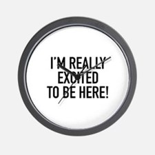 I'm Really Excited To Be Here! Wall Clock