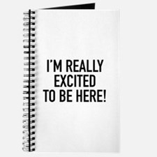 I'm Really Excited To Be Here! Journal