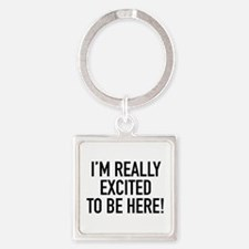 I'm Really Excited To Be Here! Square Keychain