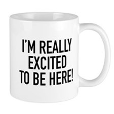 I'm Really Excited To Be Here! Small Mug