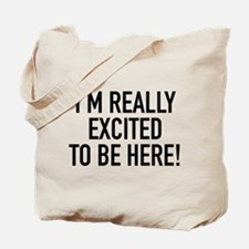I'm Really Excited To Be Here! Tote Bag