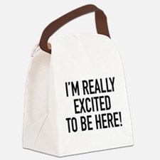I'm Really Excited To Be Here! Canvas Lunch Bag