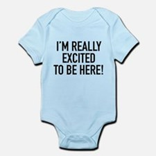 I'm Really Excited To Be Here! Infant Bodysuit