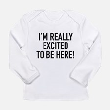 I'm Really Excited To Be Here! Long Sleeve Infant