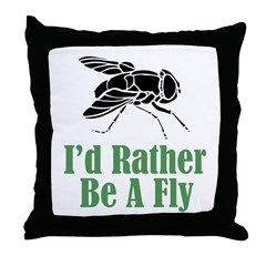 Rather Be A Fly Throw Pillow