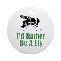 Rather Be A Fly Ornament (Round)