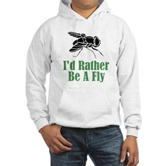 Rather Be A Fly Hoodie