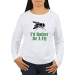 Rather Be A Fly Women's Long Sleeve T-Shirt
