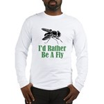 Rather Be A Fly Long Sleeve T-Shirt