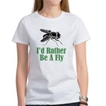 Rather Be A Fly Women's T-Shirt