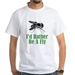 Rather Be A Fly White T-Shirt