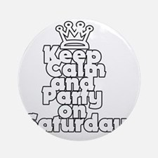 Keep Calm and Party Its Saturday Round Ornament
