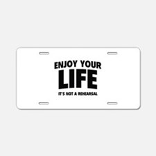 Enjoy Your Life Aluminum License Plate