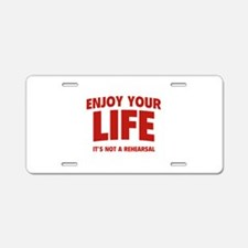 Enjoy Your Life Aluminum License Plate