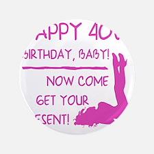 "Sexy 40th Birthday 3.5"" Button"
