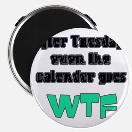 After Tuesday, even the calender goes WTF Magnet
