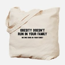 Obesity Doesn't Run In Your Family Tote Bag