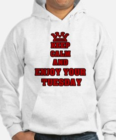 KEEP CALM AND ENJOY YOUR TUESDAY Hoodie