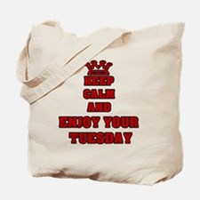 KEEP CALM AND ENJOY YOUR TUESDAY Tote Bag