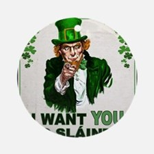 I Want You to Sláinte Round Ornament