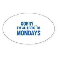 Sorry... I'm Allergic To Mondays Decal