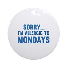 Sorry... I'm Allergic To Mondays Ornament (Round)