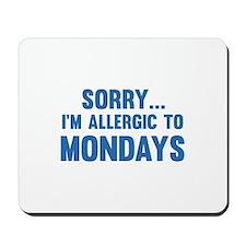 Sorry... I'm Allergic To Mondays Mousepad