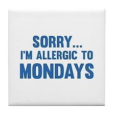 Sorry... I'm Allergic To Mondays Tile Coaster