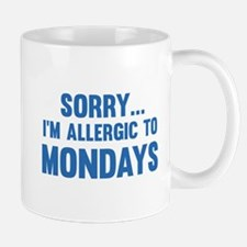 Sorry... I'm Allergic To Mondays Mug