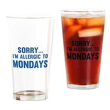 Sorry... I'm Allergic To Mondays Drinking Glass