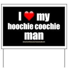 """""""Love My Hoochie Coochie Man"""" Yard Sign"""
