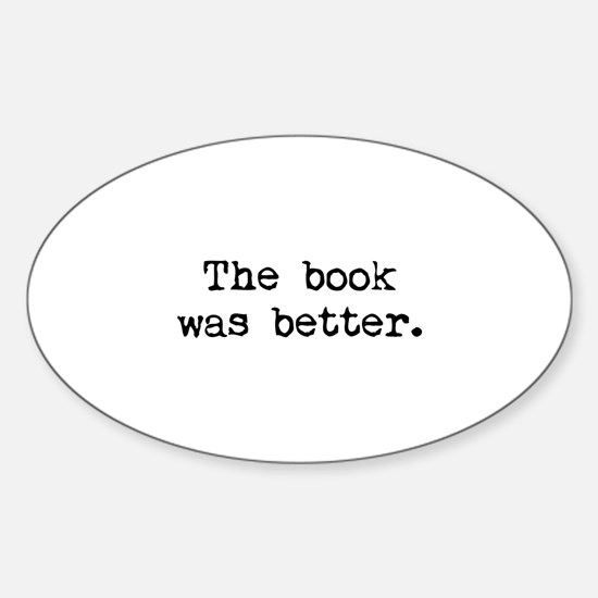 The Book Was Better. Sticker (Oval)