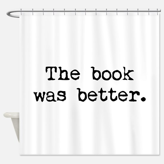 The Book Was Better. Shower Curtain