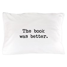The Book Was Better. Pillow Case