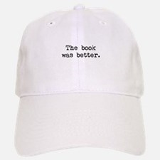 The Book Was Better. Baseball Baseball Cap