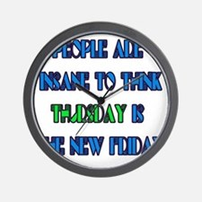 People are insane to think thursday is  Wall Clock
