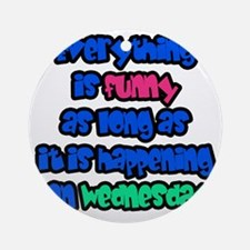 Everything is funny as long as it i Round Ornament