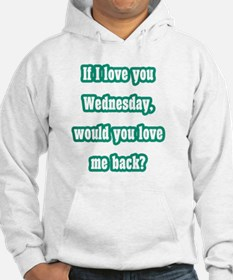 If I love you Wednesday, would y Hoodie