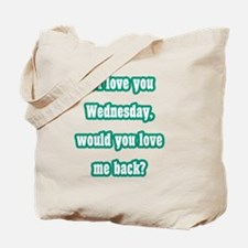 If I love you Wednesday, would you love m Tote Bag