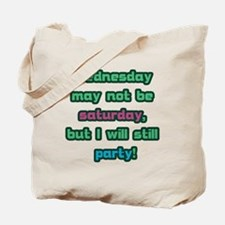 Wednesday may not be saturday, but I will Tote Bag