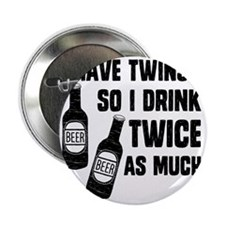 "DRINK TWICE AS MUCH 2.25"" Button"