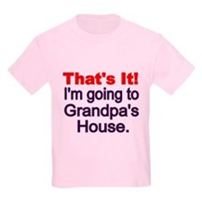 Thats It! Im Going To Grandpas House T-Shirt