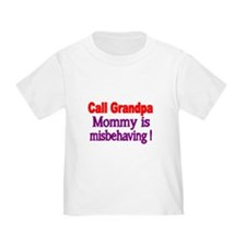 Call Grandpa. Mommy is misbehaving! T-Shirt