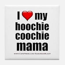 """Love My Hoochie Coochie Mama"" Tile Coaster"